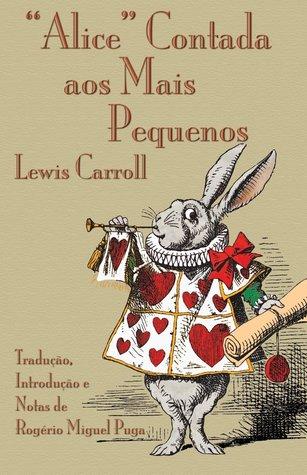 Alice Contada aos Mais Novos, de Lewis Carroll  by  Rogerio Miguel Puga