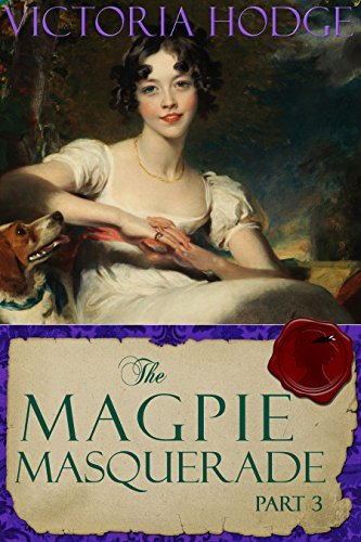 The Magpie Masquerade (Part 3)  by  Victoria Hodge