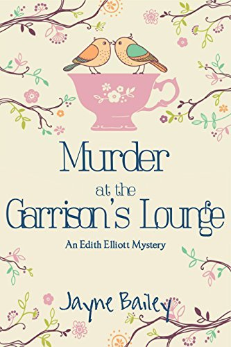 Murder at the Garrisons Lounge: Amateur Sleuth Series (An Edith Elliott Mystery Book 2) Jayne Bailey