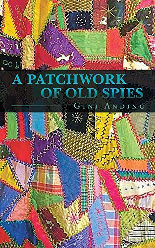 A Patchwork of Old Spies  by  Gini Anding
