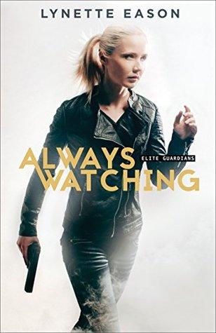 Always Watching (Elite Guardians #1) Lynette Eason