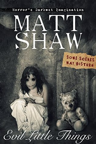 Evil Little Things: A Tale of Horror and Possession  by  Matt Shaw