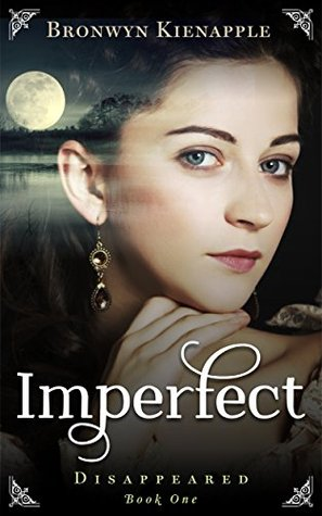 Imperfect (Disappeared Book 1)  by  Bronwyn Kienapple
