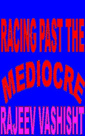 Racing Past The Mediocre  by  Rajeev Vashisht