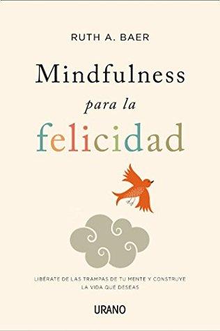 Mindfulness para la felicidad  by  Ruth Baer