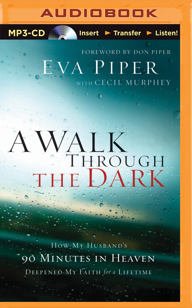 Walk Through the Dark, A: How My Husbands 90 Minutes in Heaven Deepened My Faith for a Lifetime  by  Eva L. Piper