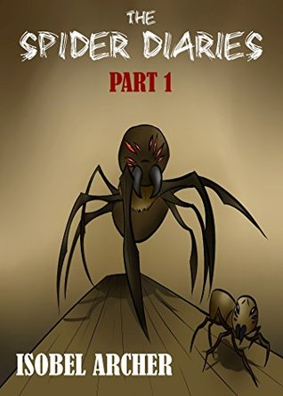 The Spider Diaries: Part 1 Isobel Archer