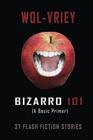 Bizarro 101: A Basic Primer  by  Wol-vriey