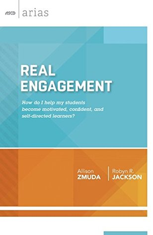Real Engagement: How do I help my students become motivated, confident, and self-directed learners? Allison Zmuda