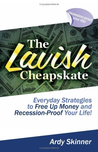 The Lavish Cheapskate-Everyday Strategies To Free Up Money and Recession-Proof Your Life!  by  Ardy Skinner