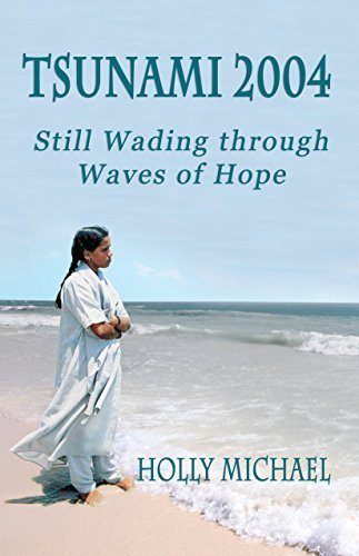 TSUNAMI 2004: Still Wading Through Waves of Hope  by  Holly Michael