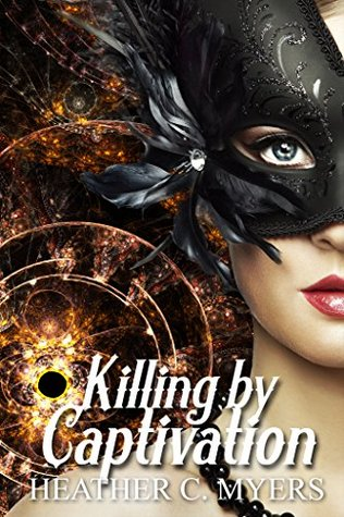 Killing  by  Captivation by Heather C. Myers