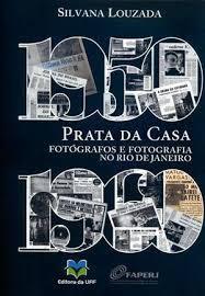 Prata da casa: fotógrafos e fotografia no Rio de Janeiro (1950 – 1960)  by  Silvana Louzada