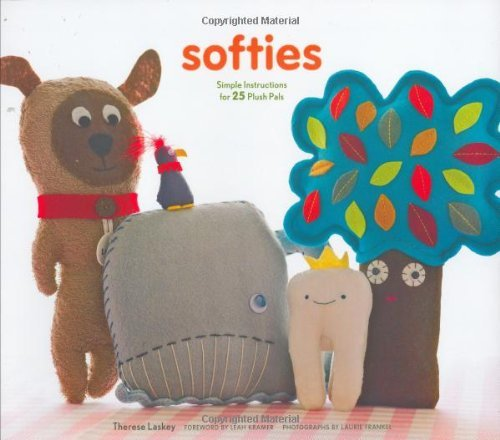 Softies: Simple Instructions for 25 Plush Pals  by  Therese Laskey
