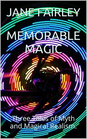 MEMORABLE MAGIC: Three Tales of Time-travel, Myth and Magical Realism. JANE FAIRLEY