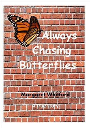Always Chasing Butterflies Margaret Whitford