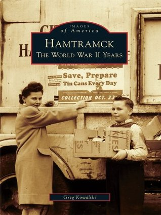 Hamtramck:: The World War II Years Greg Kowalski