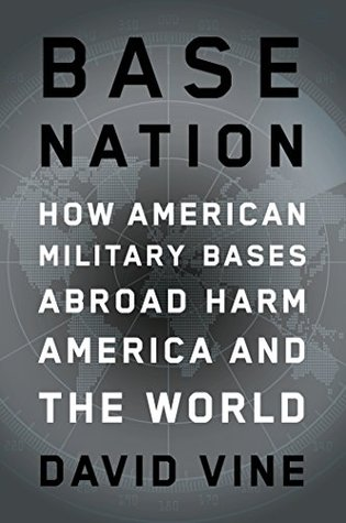 Base Nation: How U.S. Military Bases Abroad Harm America and the World David Vine