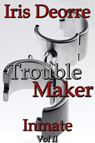 Trouble Maker (inmate Book 2)  by  Iris Deorre