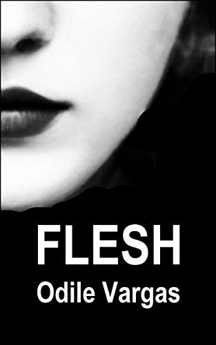 Flesh: Lesbian Erotica (16 Short Stories and Novellas)  by  Odile Vargas