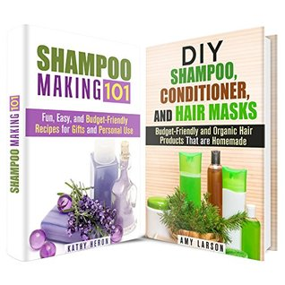 DIY Shampoo Box Set: Budget-Friendly and Organic Recipes for Gifts and Personal Use  by  Kathy Heron