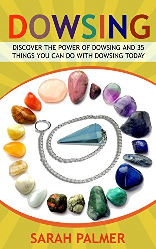 Dowsing: Discover the Power of Dowsing and 35 Things You Can Do with Dowsing Today  by  Sarah Palmer