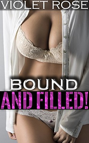 Bound & Filled: Muscular Aggressive Men, Innocent Women Bundle (Erotica Short Stories Collection Book 1)  by  Violet Rose