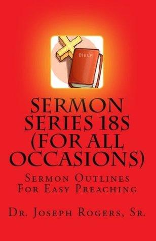 Sermon Series 18S  by  Dr Joseph R Rogers Sr