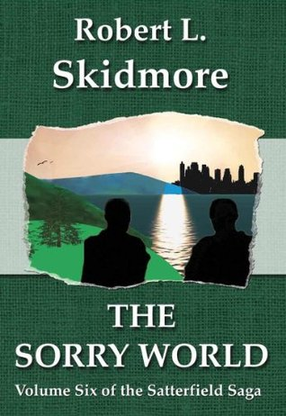 The Sorry World (The Satterfield Saga Book 6) Robert L Skidmore