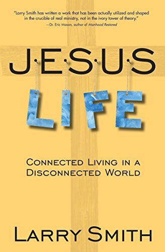 Jesus Life: Connected Living in a Disconnected World Larry Smith