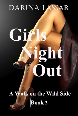 Girls Night Out: A Walk on the Wild Side Series - Book 3 Darina Lassar