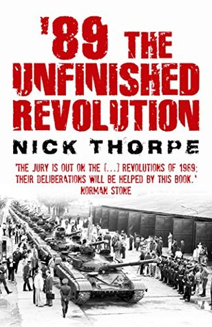 89: The Unfinished Revolution  by  Nick Thorpe