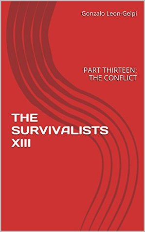 THE SURVIVALISTS XIII: PART THIRTEEN: THE CONFLICT  by  Gonzalo Leon-Gelpi
