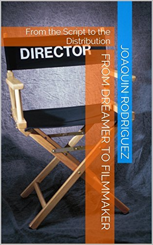 From Dreamer to Filmmaker: From the Script to the Distribution  by  Melissa Limon