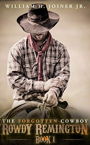 The Forgotten Cowboy: Rowdy Remington, Book 1  by  William H. Joiner Jr.