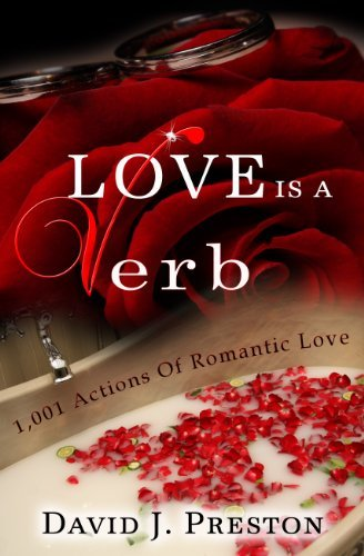 Love Is A Verb. 1,001 Actions Of Romantic Love  by  David J. Preston