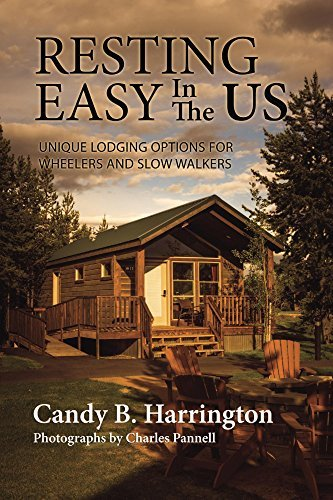 Resting Easy In The US: Unique Lodging Options for Wheelers and Slow Walkers  by  Candy Harrington
