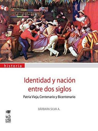 Identidad y nación entre dos siglos Bárbara Silva A.