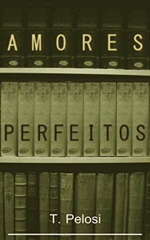 Amores Perfeitos  by  T. Pelosi