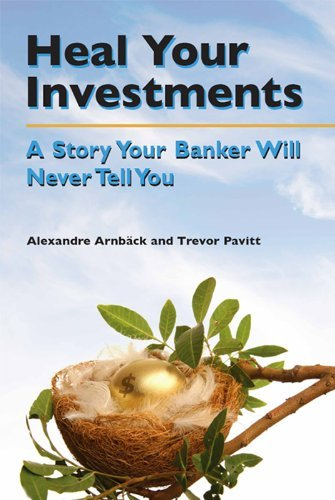 Heal your investments: A story your banker will never tell you  by  Alexandre Arnbäck