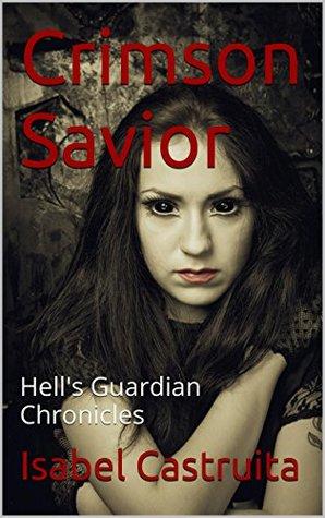 Crimson Savior: Hells Guardian Chronicles  by  Isabel castruita