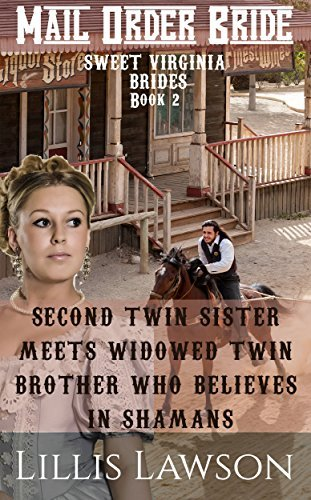 SECOND TWIN SISTER MEETS WIDOWED TWIN BROTHER WHO BELIEVES IN SHAMANS : MAIL ORDER BRIDE: (Sweet Virginia Brides Looking For Sweet Frontier Love, Book 2)  by  Lillis Lawson
