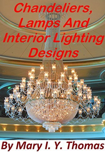 Chandeliers, Lamps And Interior Lighting Designs  by  Mary I. Y. Thomas