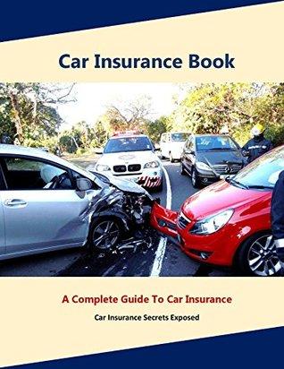 Car insurance book: A Complete Guide to Car insurance (Auto insurance book, Understanding your car insurance) Kingsley Chukwuma