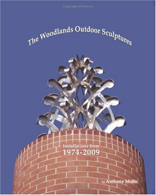 The Woodlands Outdoor Sculptures: Installations from 1974-2009 Mr. Anthony Motto