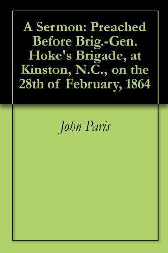 A Sermon: Preached Before Brig.-Gen. Hokes Brigade, at Kinston, N.C., on the 28th of February, 1864 John Paris