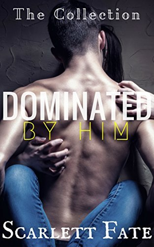 Dominated By Him (Dominated By Him #1-3) Scarlett Fate