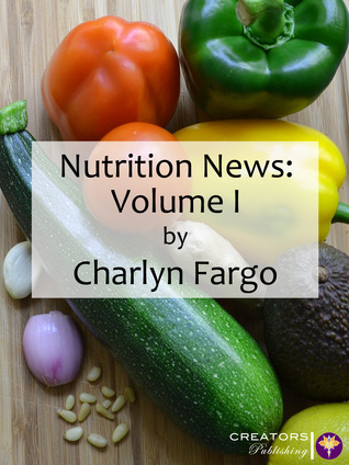 Nutrition News: Volume I  by  Charlyn Fargo