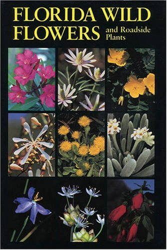 Florida Wild Flowers: And Roadside Plants C. Ritchie Bell