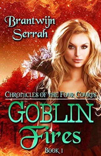 Goblin Fires (Chronicles of the Four Courts Book 1) Brantwijn Serrah